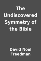 The Undiscovered Symmetry of the Bible by…