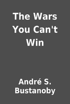 The Wars You Can't Win by André S.…