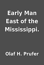 Early Man East of the Mississippi. by Olaf…