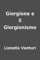 Giorgione e il Giorgionismo by Lionello…