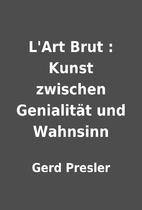 L'Art Brut : Kunst zwischen Genialität und…