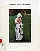 John Singer Sargent, His Own Work by Warren…