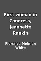 First woman in Congress, Jeannette Rankin by…