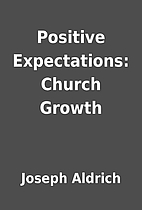 Positive Expectations: Church Growth by…