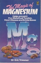 The Magic of Magnesium by Eric Trimmer