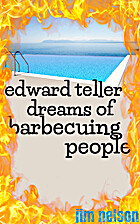 Edward Teller Dreams of Barbecuing People by…