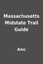 Massachusetts Midstate Trail Guide by Amc