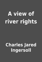 A view of river rights by Charles Jared…