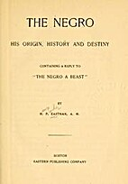 The negro, his origin, history and destiny…
