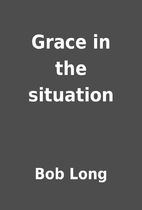 Grace in the situation by Bob Long