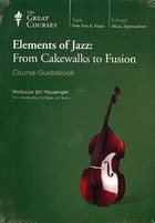 Elements of Jazz: From Cakewalks to Fusion by Professor Bill Messenger