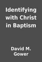 Identifying with Christ in Baptism by David…