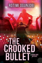 The Crooked Bullet by Rotimi Ogunjobi