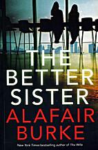 The Better Sister: A Novel by Alafair Burke