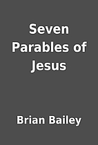 Seven Parables of Jesus by Brian Bailey