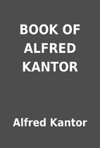 BOOK OF ALFRED KANTOR by Alfred Kantor