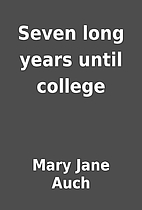 Seven long years until college by Mary Jane…