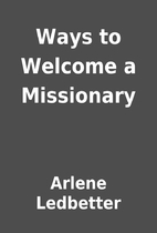 Ways to Welcome a Missionary by Arlene…