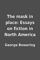 The mask in place: Essays on fiction in…