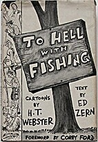 To Hell with Fishing by H. T. Webster