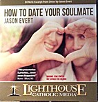 How to Date Your Soulmate by Jason Evert