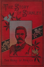 The Story of Stanley, The Hero of Africa by…