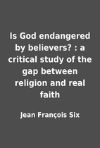 Is God endangered by believers? : a critical…
