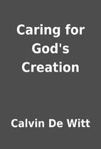 Caring for God's Creation by Calvin De Witt