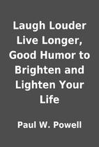 Laugh Louder Live Longer, Good Humor to…