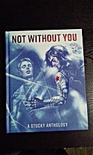 Not Without You: A Stucky Anthology by…