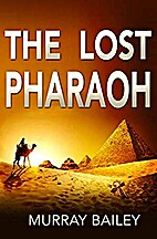 The Lost Pharaoh by Murray Bailey
