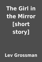 The Girl in the Mirror [short story] by Lev…