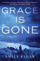 Grace Is Gone: A Novel by Emily Elgar