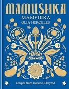Mamushka: Recipes from Ukraine and Eastern…