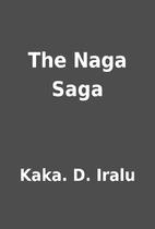 The Naga Saga by Kaka. D. Iralu