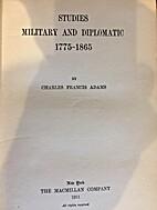 Studies military and diplomatic. 1775-1865.…