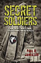 Secret Soldiers: How the U.S. Twenty-Third…