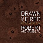 Drawn and Fired: Recent Vessels by Robert…