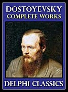 Complete Works by Fyodor Dostoyevsky