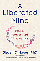A Liberated Mind: How to Pivot Toward What…