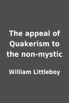 The appeal of Quakerism to the non-mystic by…
