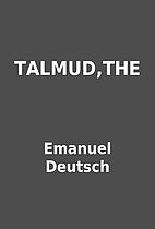 TALMUD,THE by Emanuel Deutsch