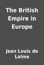 The British Empire in Europe by Jean Louis…