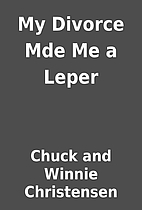 My Divorce Mde Me a Leper by Chuck and…