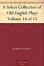A Select Collection of Old English Plays…