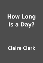 How Long Is a Day? by Claire Clark