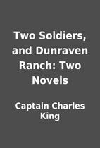 Two Soldiers, and Dunraven Ranch: Two Novels…