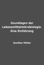 Grundlagen der Lebensmittelmikrobiologie.…