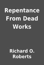 Repentance From Dead Works by Richard O.…