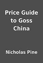 Price Guide to Goss China by Nicholas Pine
